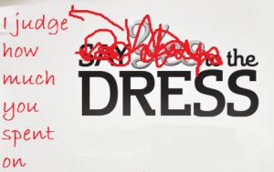 judging wedding dresses